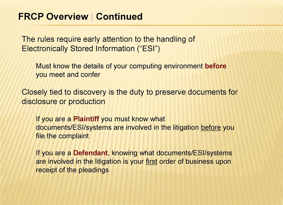 production If you are a Plaintiff you must know what documents/esi/systems are involved in the litigation before you file the complaint If