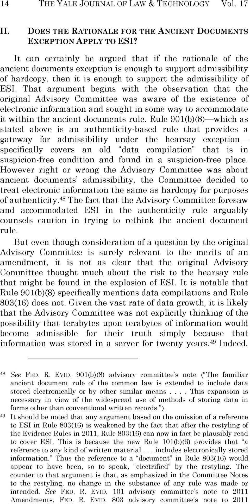That argument begins with the observation that the original Advisory Committee was aware of the existence of electronic information and sought in some way to accommodate it within the ancient