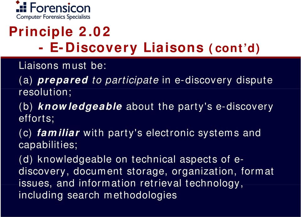 resolution; (b) knowledgeable about the party's e-discovery efforts; (c) familiar with party's