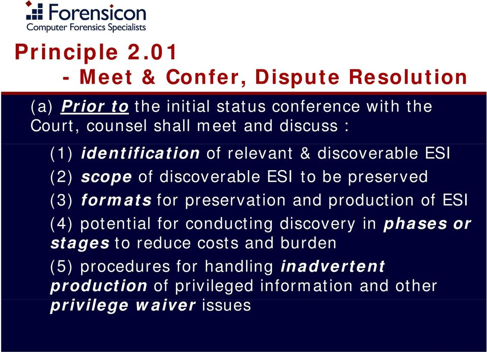 discuss : (1) identification of relevant & discoverable ESI (2) scope of discoverable ESI to be preserved (3) formats for