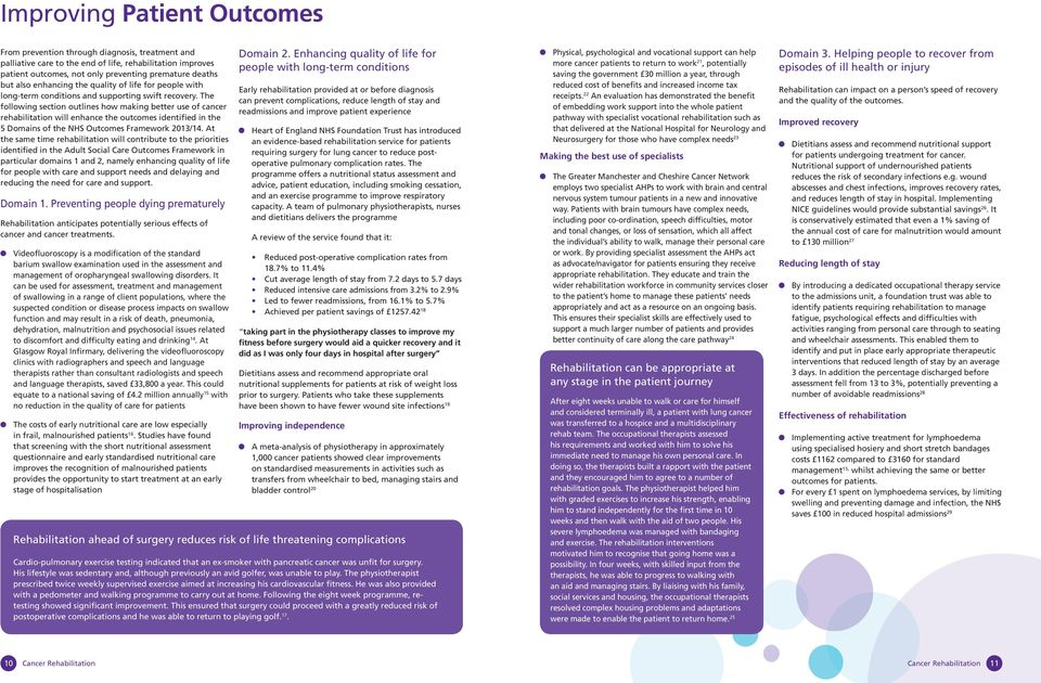 The following section outlines how making better use of cancer rehabilitation will enhance the outcomes identified in the 5 Domains of the NHS Outcomes Framework 2013/14.