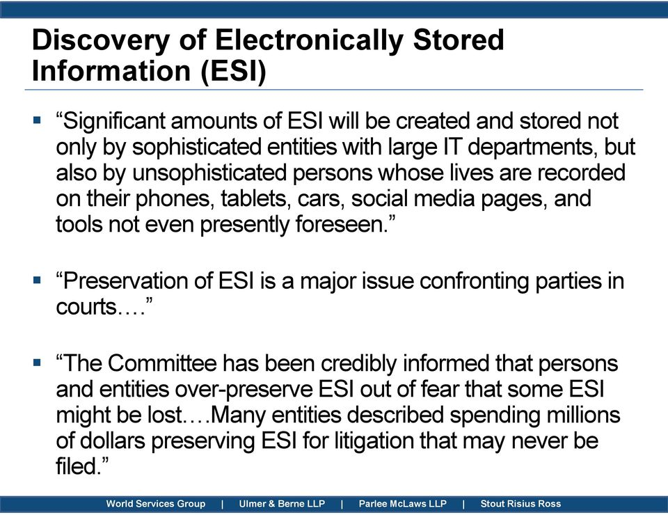 foreseen. Preservation of ESI is a major issue confronting parties in courts.
