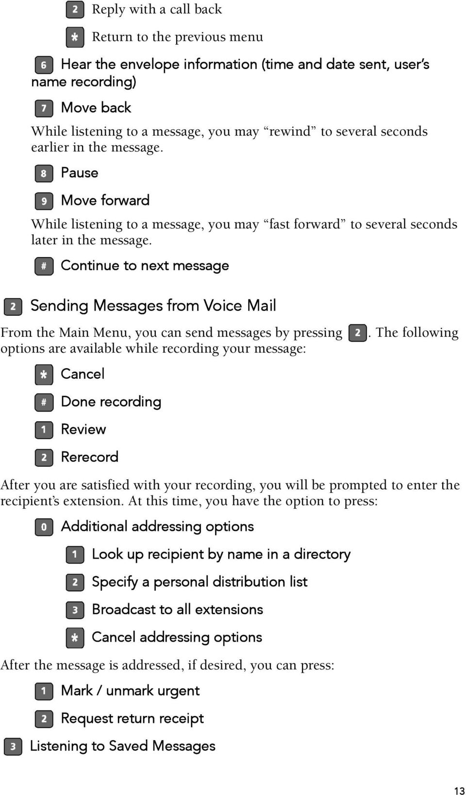Continue to next message Sending Messages from Voice Mail From the Main Menu, you can send messages by pressing options are available while recording your message: Cancel Done recording Review