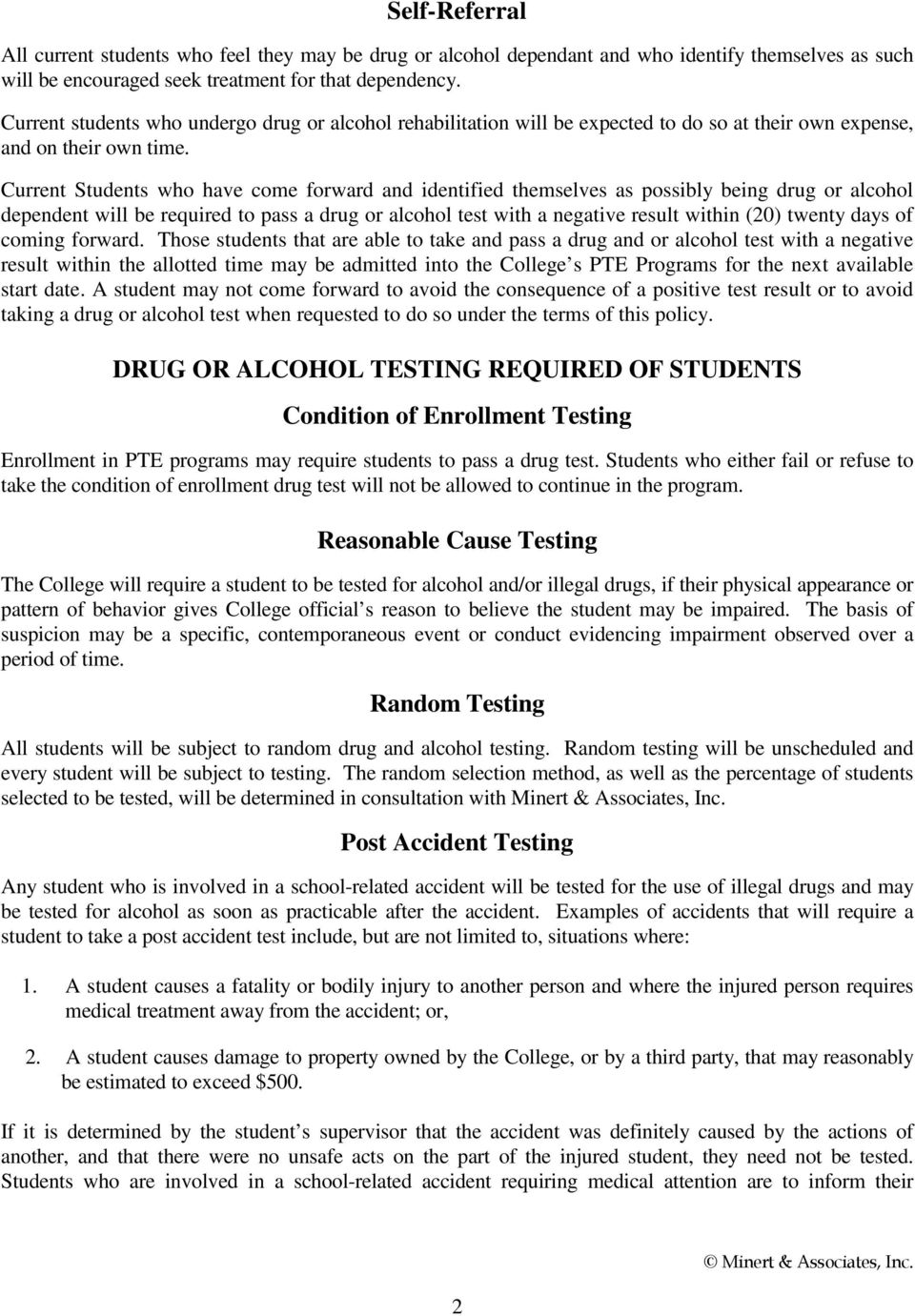 Current Students who have come forward and identified themselves as possibly being drug or alcohol dependent will be required to pass a drug or alcohol test with a negative result within (20) twenty