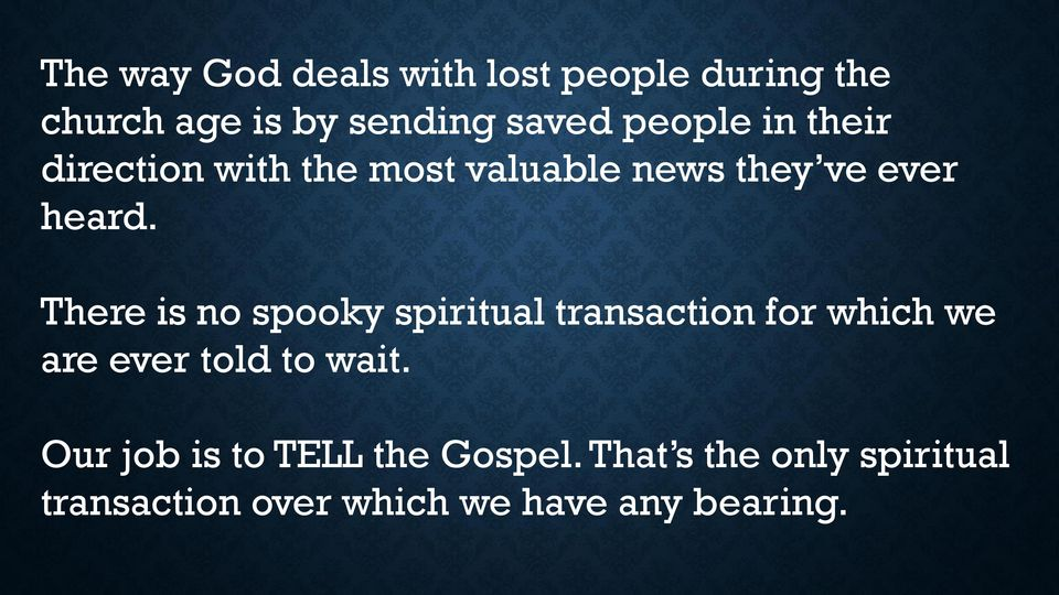 There is no spooky spiritual transaction for which we are ever told to wait.