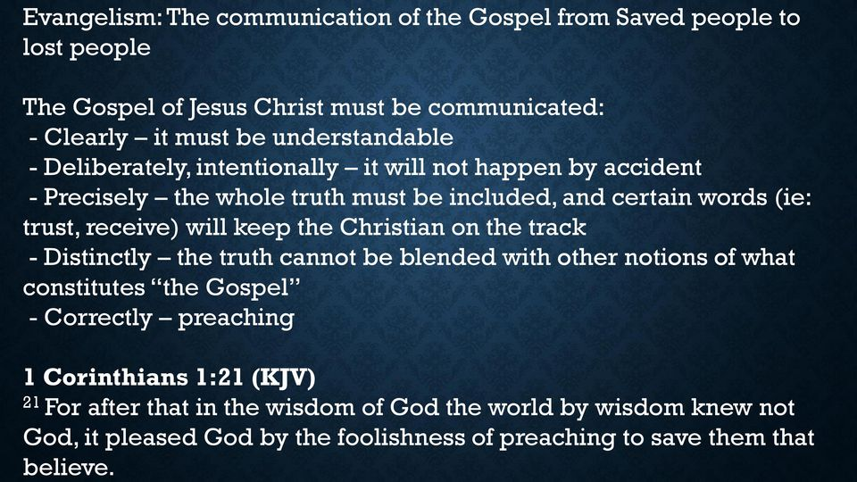The Gospel of Jesus Christ must be communicated: - Clearly it must be understandable - Deliberately, intentionally it will not happen by accident - Precisely