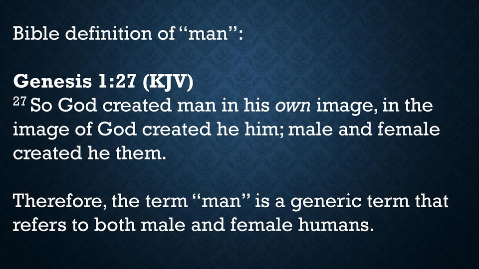 he him; male and female created he them.