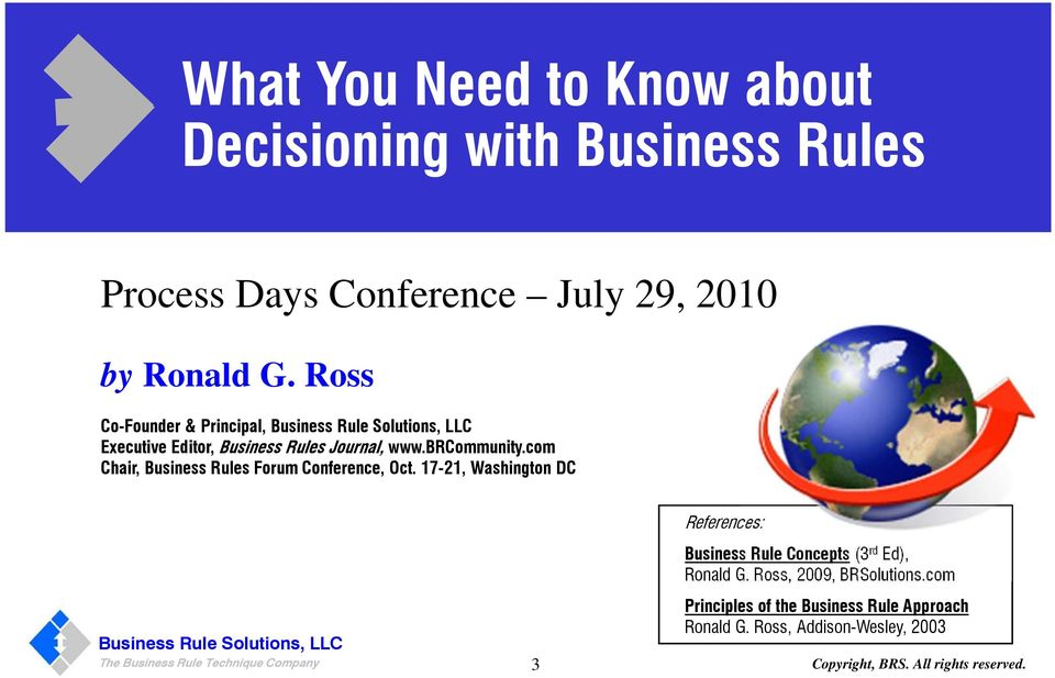 com Chair, Business Rules Forum Conference, Oct. 17-21, Washington DC References: Business Rule Concepts (3 rd Ed), Ronald G.