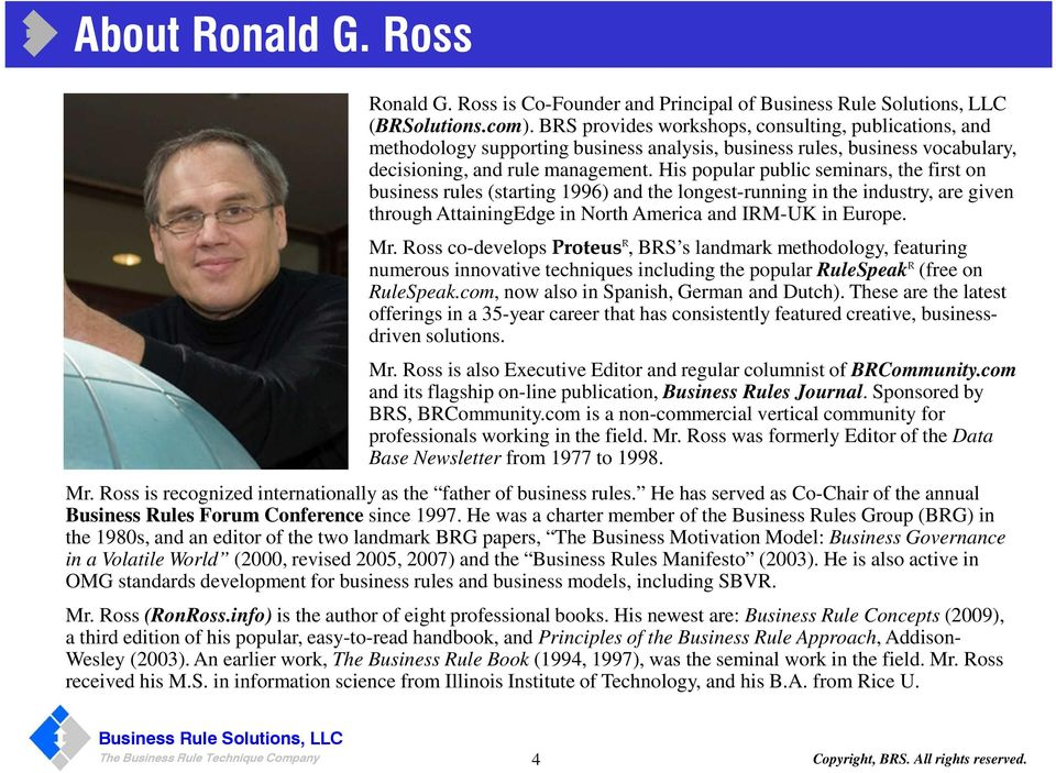 His popular public seminars, the first on business rules (starting 1996) and the longest-running in the industry, are given through AttainingEdge in North America and IRM-UK in Europe. Mr.
