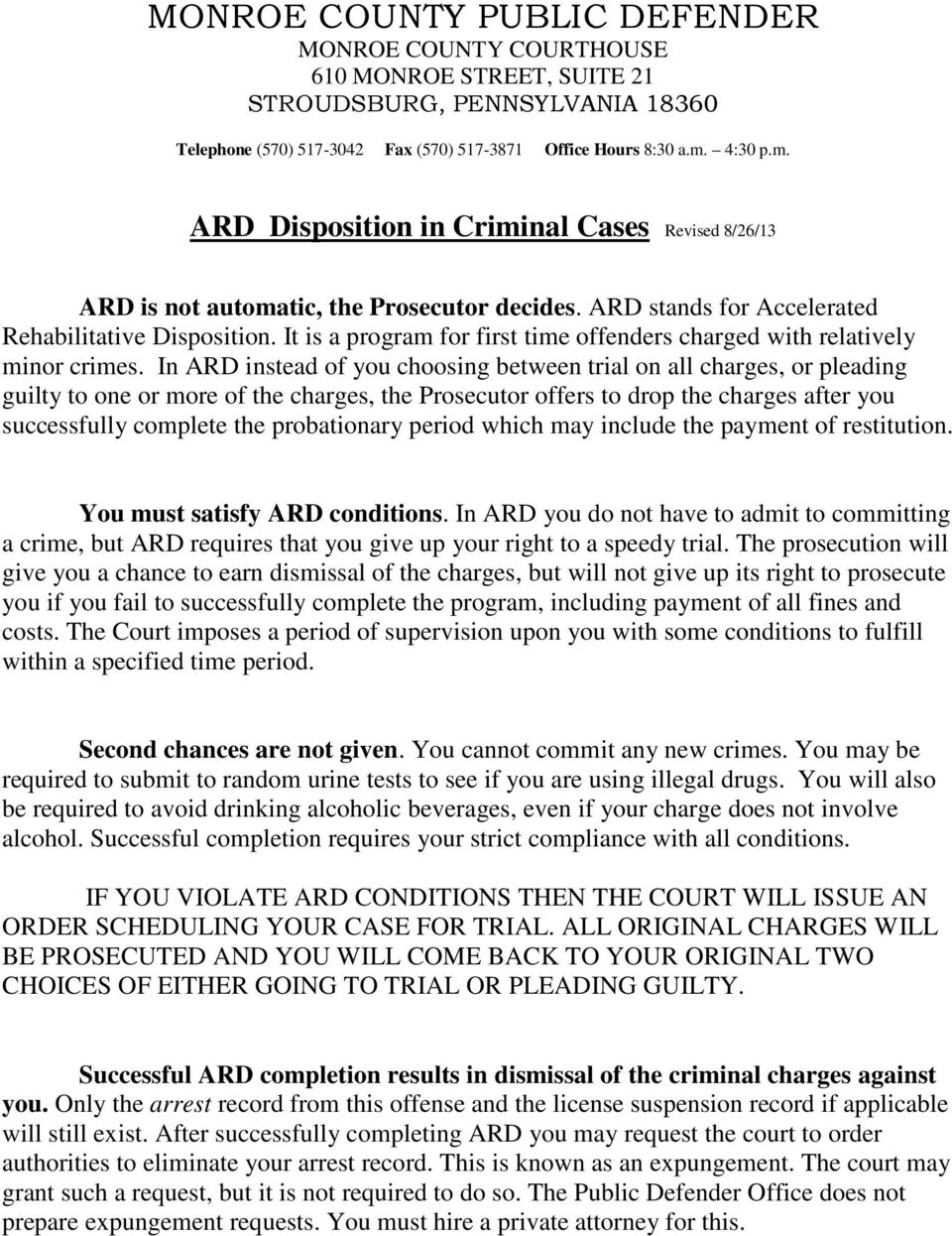 In ARD instead of you choosing between trial on all charges, or pleading guilty to one or more of the charges, the Prosecutor offers to drop the charges after you successfully complete the
