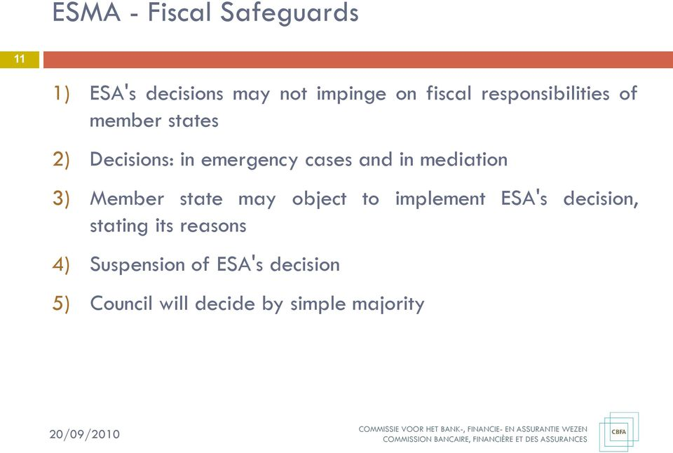 mediation 3) Member state may object to implement ESA's decision, stating