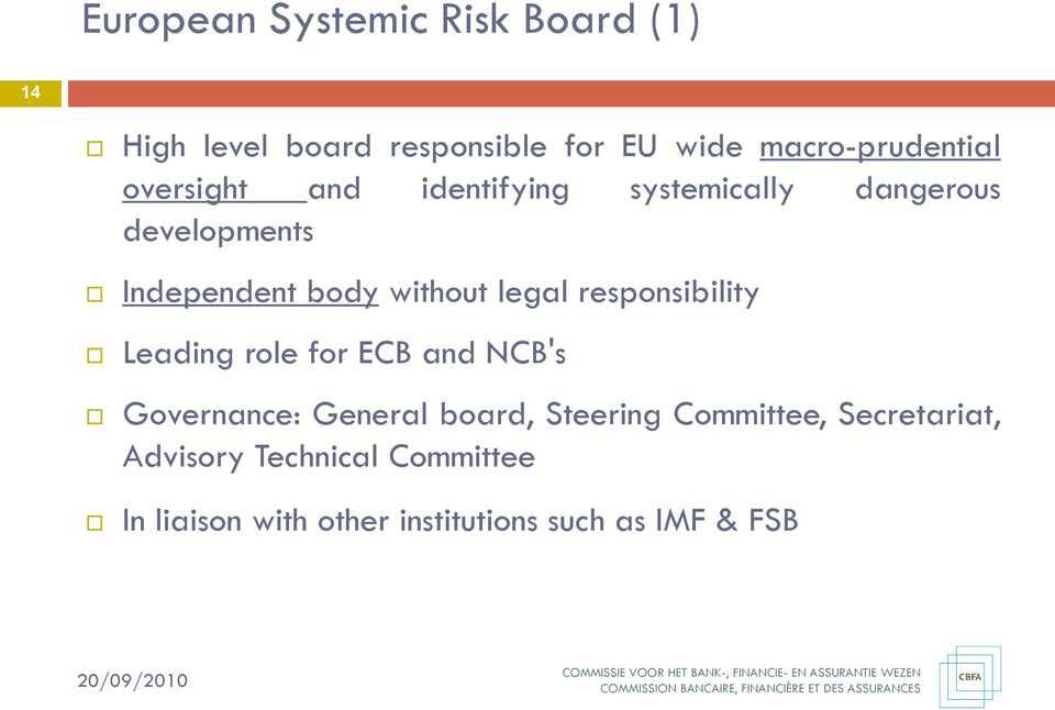 responsibility Leading role for ECB and NCB's Governance: General board, Steering Committee,