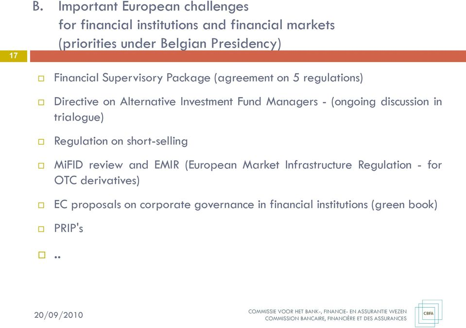 Managers - (ongoing discussion in trialogue) Regulation on short-selling MiFID review and EMIR (European Market