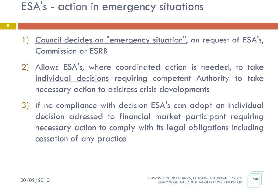 necessary action to address crisis developments 3) if no compliance with decision ESA's can adopt an individual decision