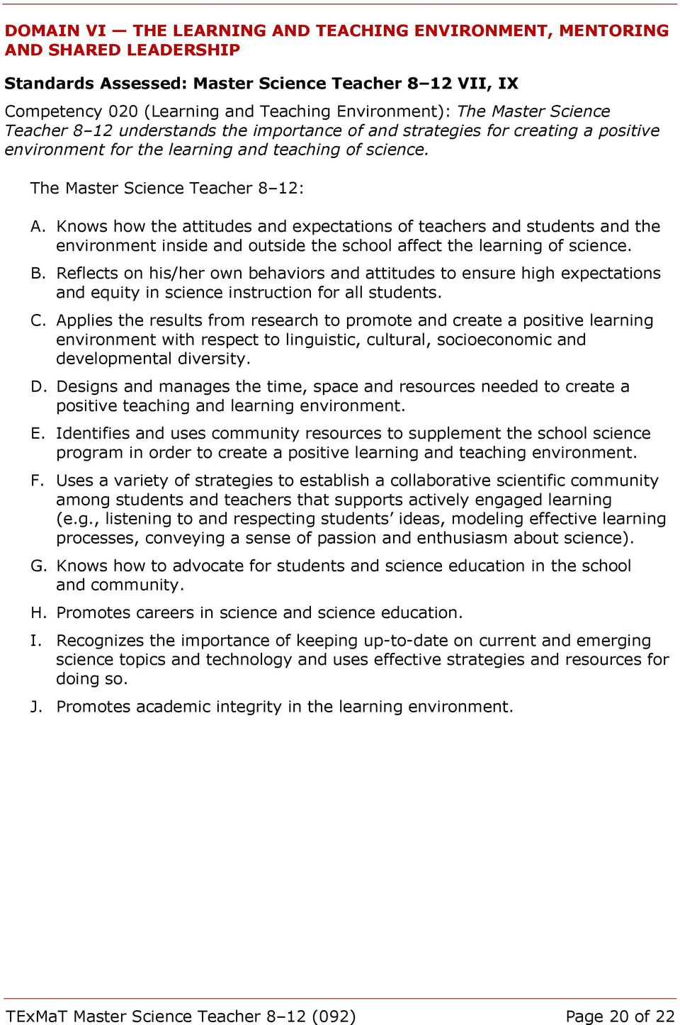 Knows how the attitudes and expectations of teachers and students and the environment inside and outside the school affect the learning of science. B.
