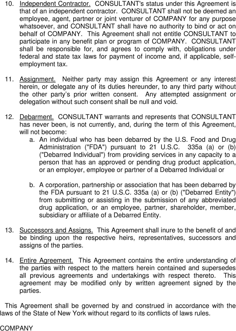 This Agreement shall not entitle CONSULTANT to participate in any benefit plan or program of COMPANY.