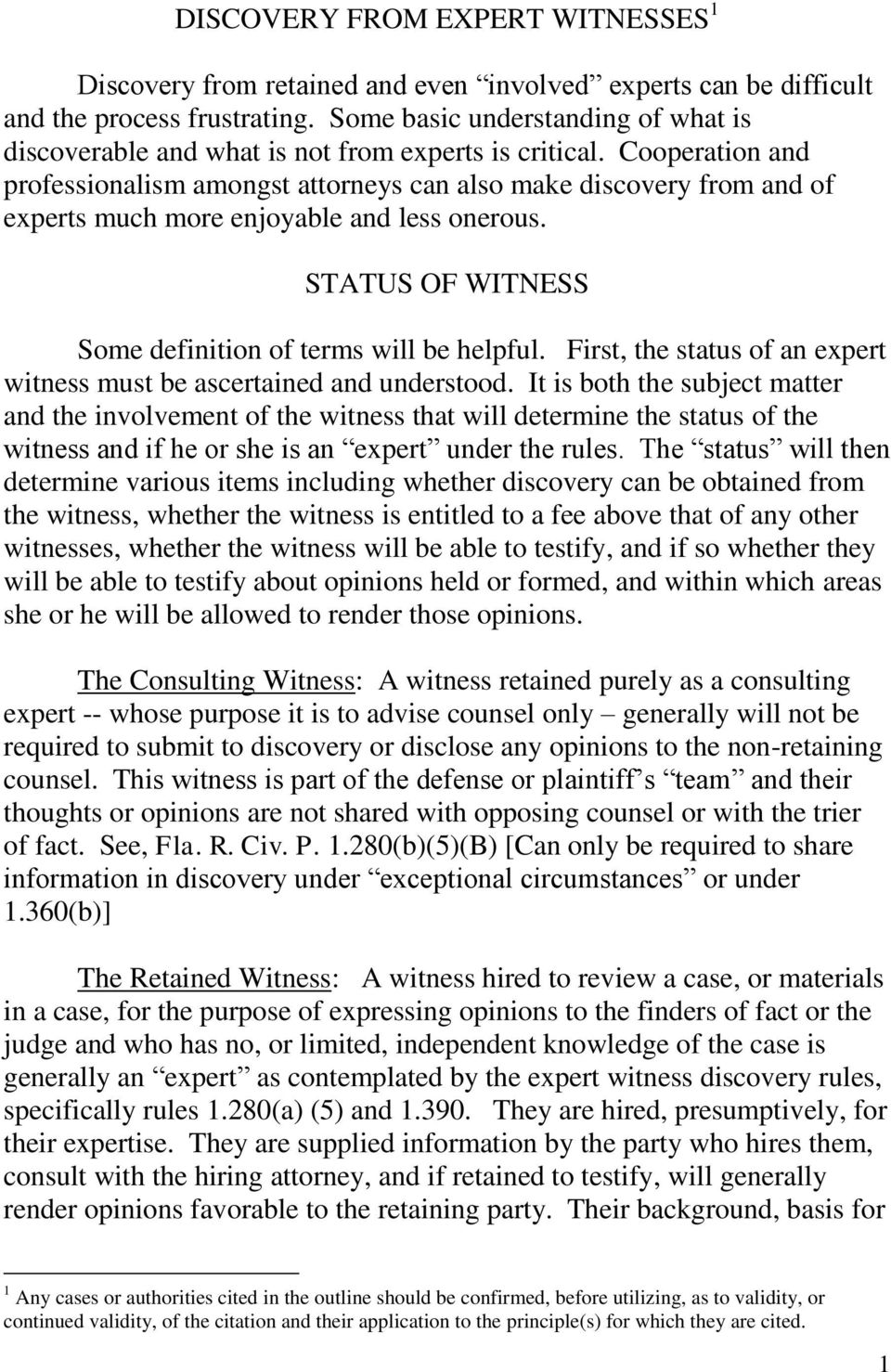Cooperation and professionalism amongst attorneys can also make discovery from and of experts much more enjoyable and less onerous. STATUS OF WITNESS Some definition of terms will be helpful.