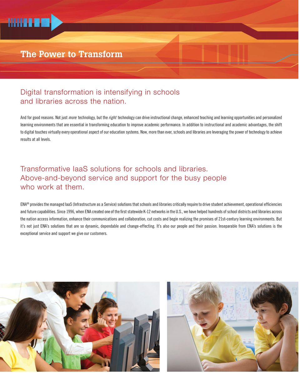 transforming education to improve academic performance. In addition to instructional and academic advantages, the shift to digital touches virtually every operational aspect of our education systems.