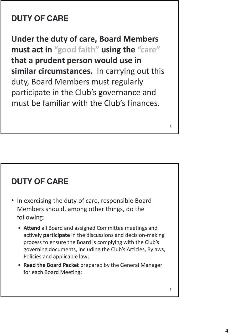 7 DUTY OF CARE In exercising the duty of care, responsible Board Members should, among other things, do the following: Attendall Board and assigned Committee meetings and actively