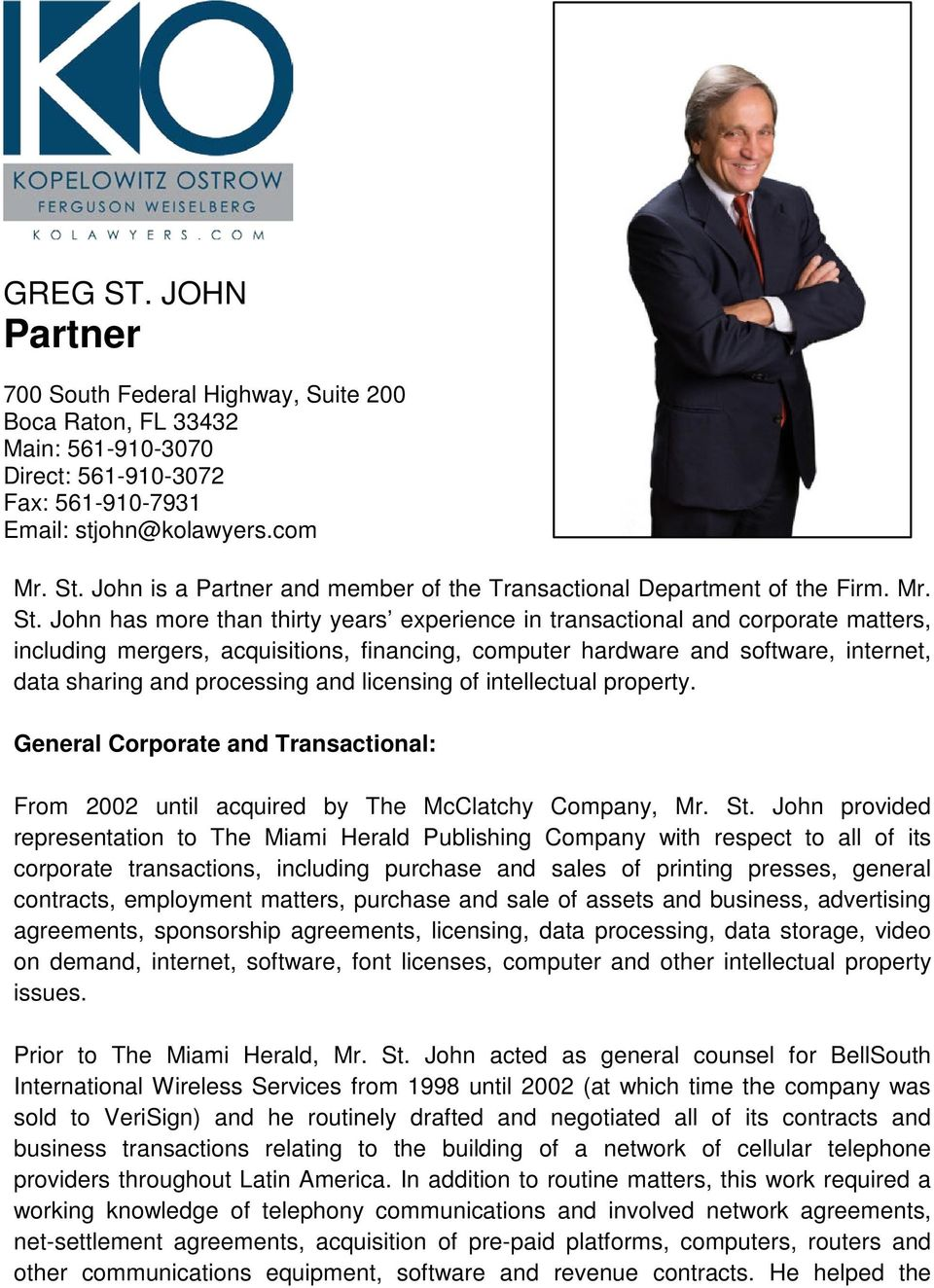 John has more than thirty years experience in transactional and corporate matters, including mergers, acquisitions, financing, computer hardware and software, internet, data sharing and processing