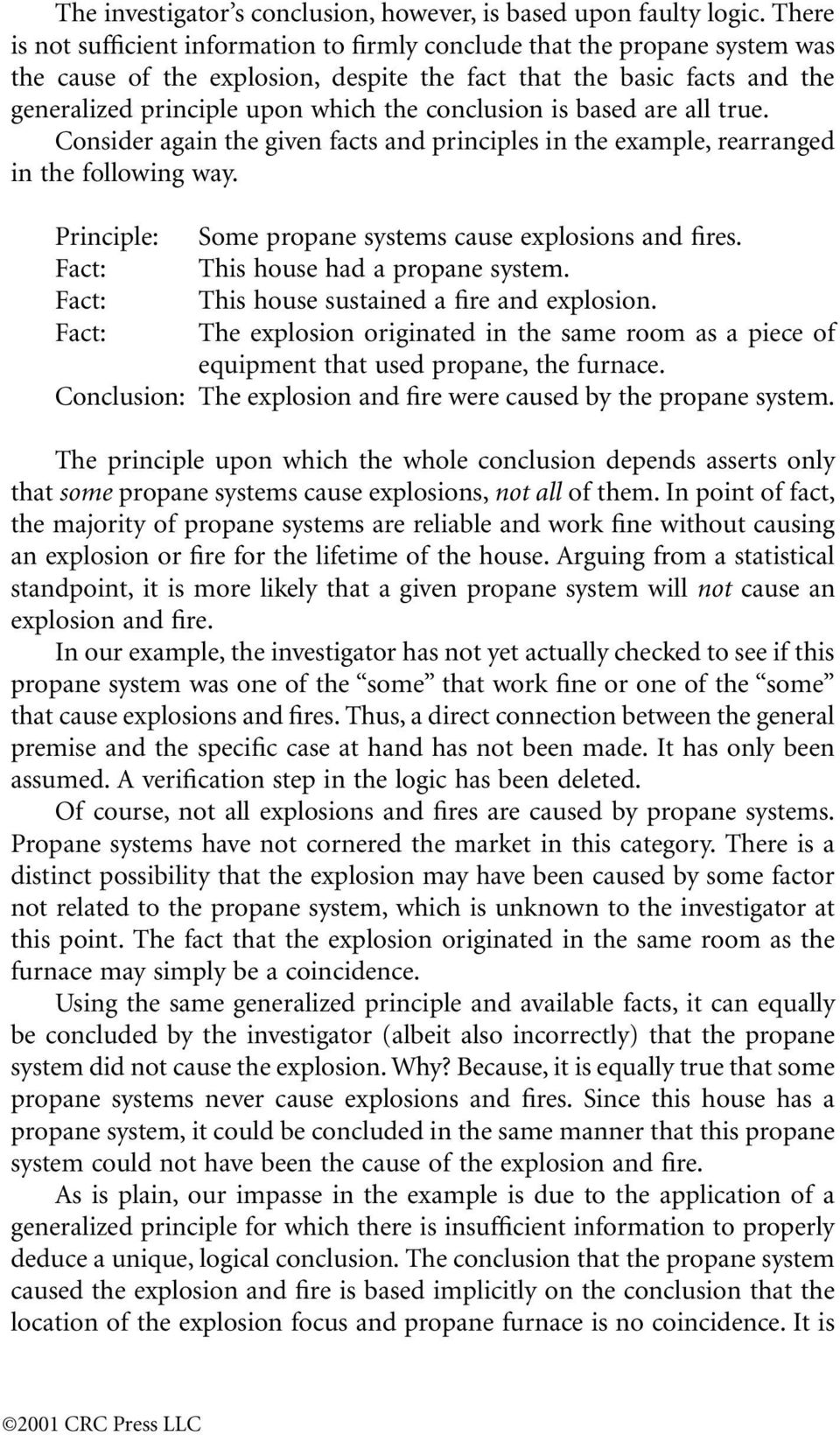 conclusion is based are all true. Consider again the given facts and principles in the example, rearranged in the following way. Principle: Some propane systems cause explosions and fires.