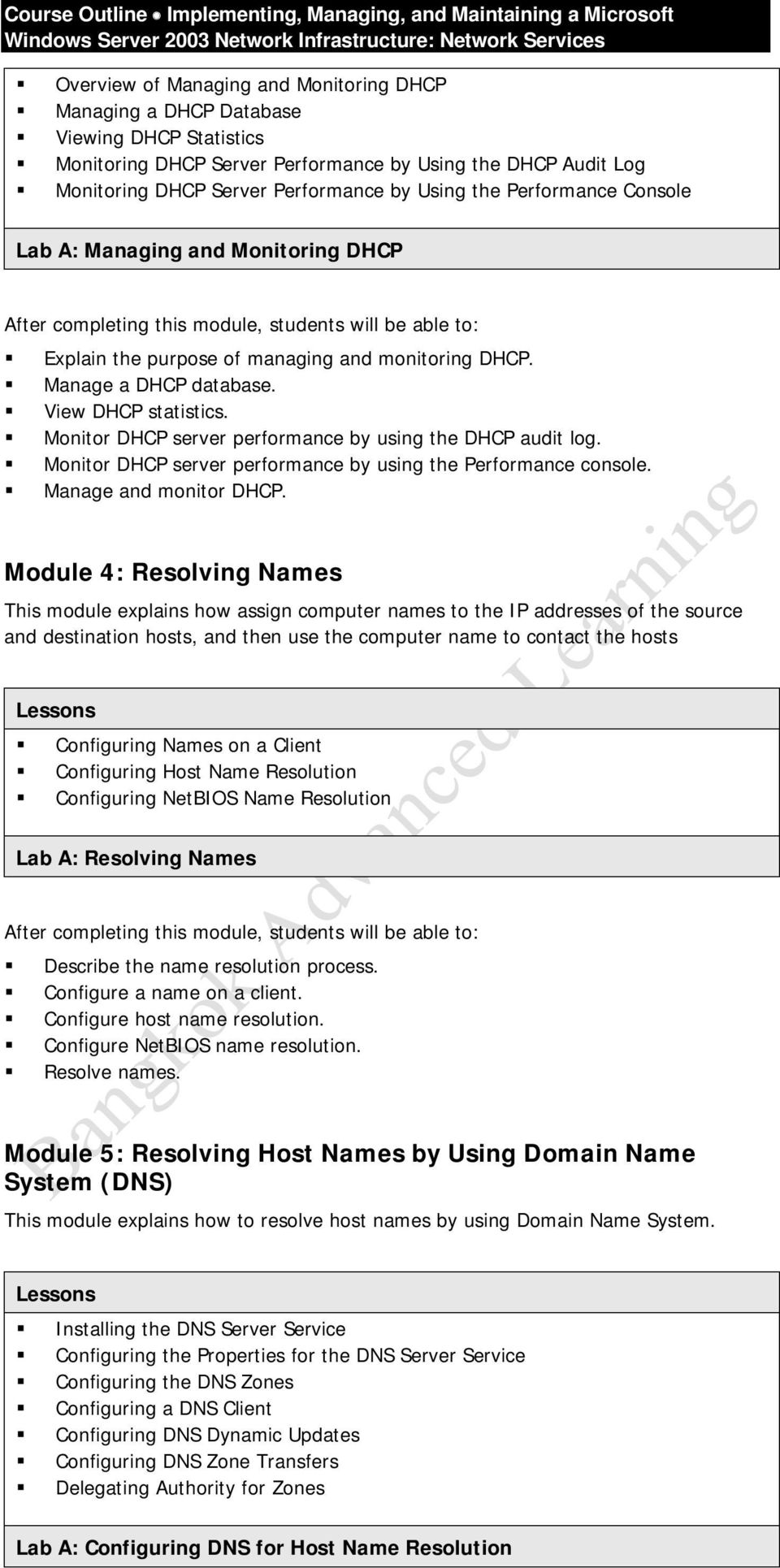 Monitor DHCP server performance by using the DHCP audit log. Monitor DHCP server performance by using the Performance console. Manage and monitor DHCP.
