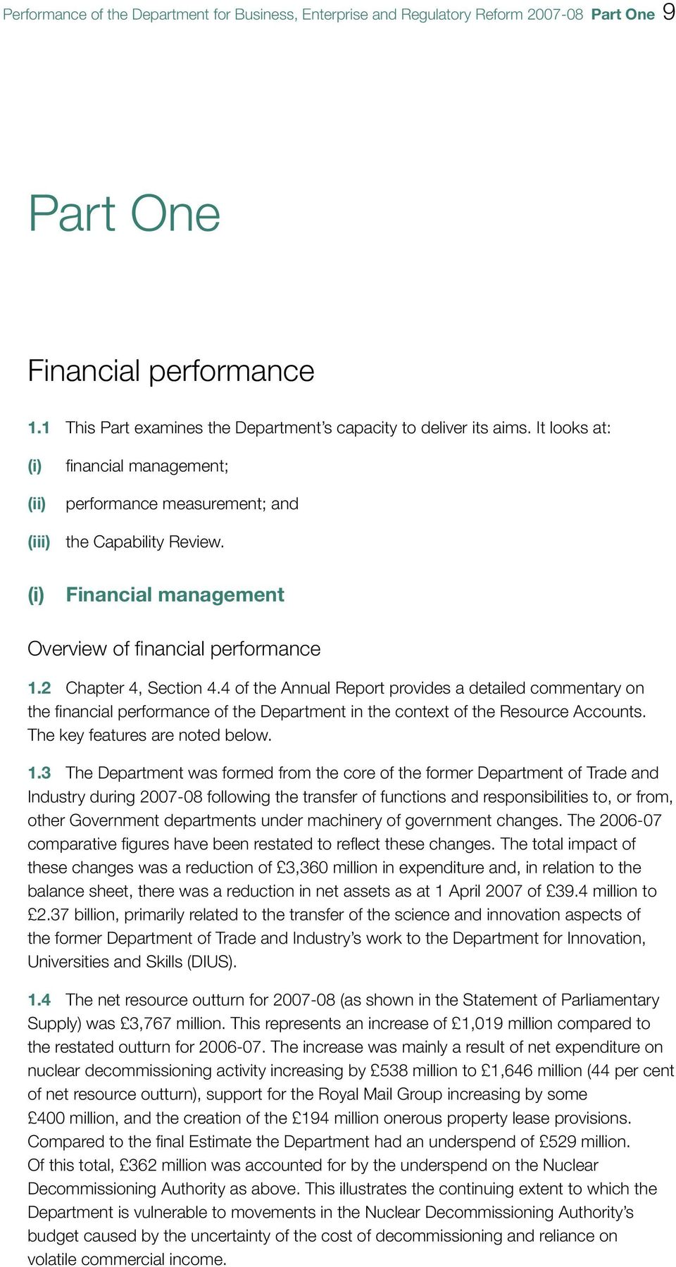 4 of the Annua Report provides a detaied commentary on the financia performance of the Department in the context of the Resource Accounts. The key features are noted beow. 1.