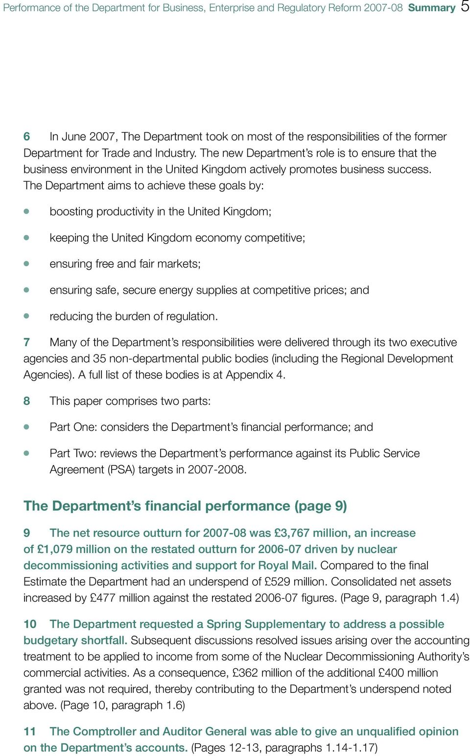 The Department aims to achieve these goas by: boosting productivity in the United Kingdom; keeping the United Kingdom economy competitive; ensuring free and fair markets; ensuring safe, secure energy