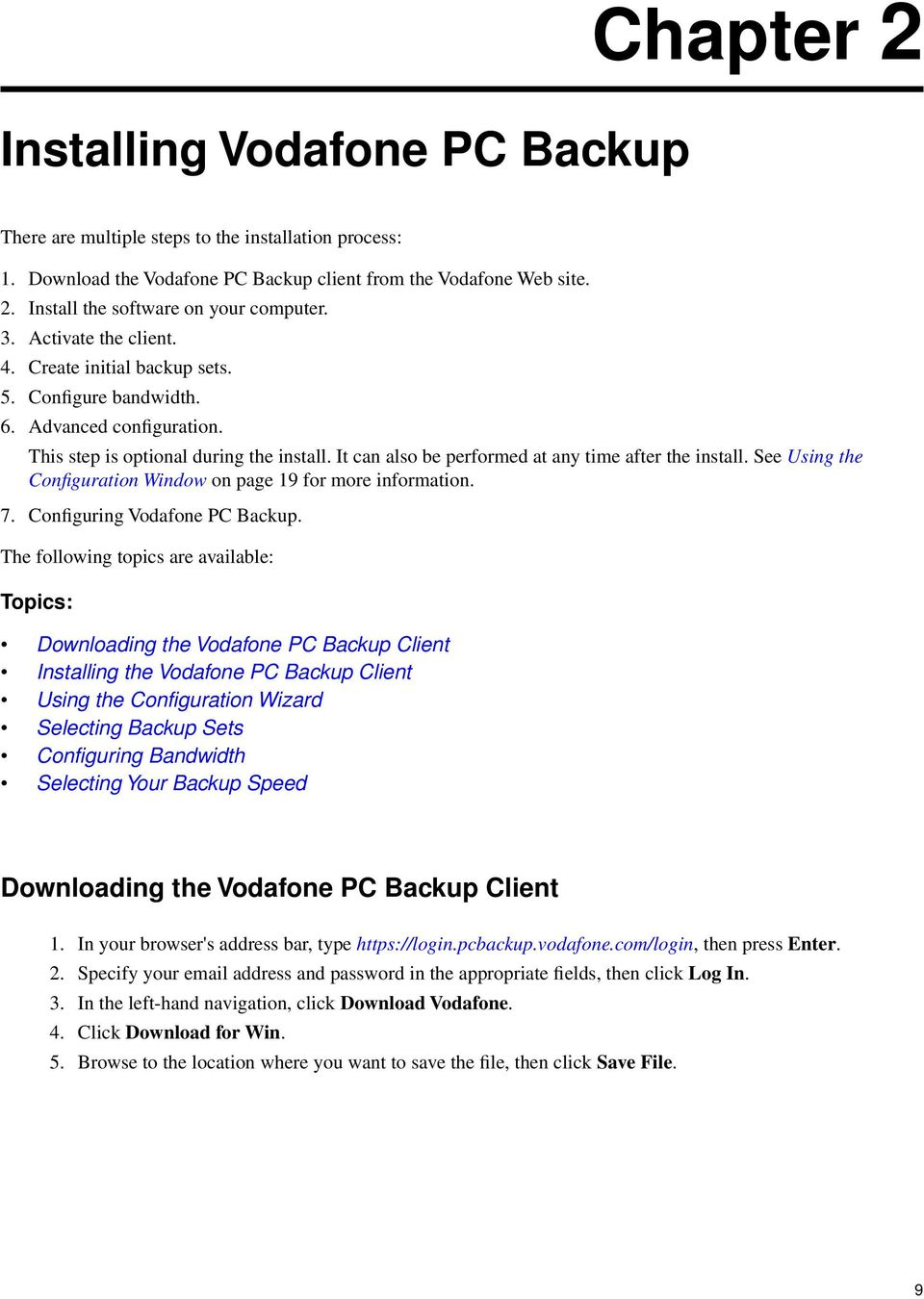 It can also be performed at any time after the install. See Using the Configuration Window on page 19 for more information. 7. Configuring Vodafone PC Backup.