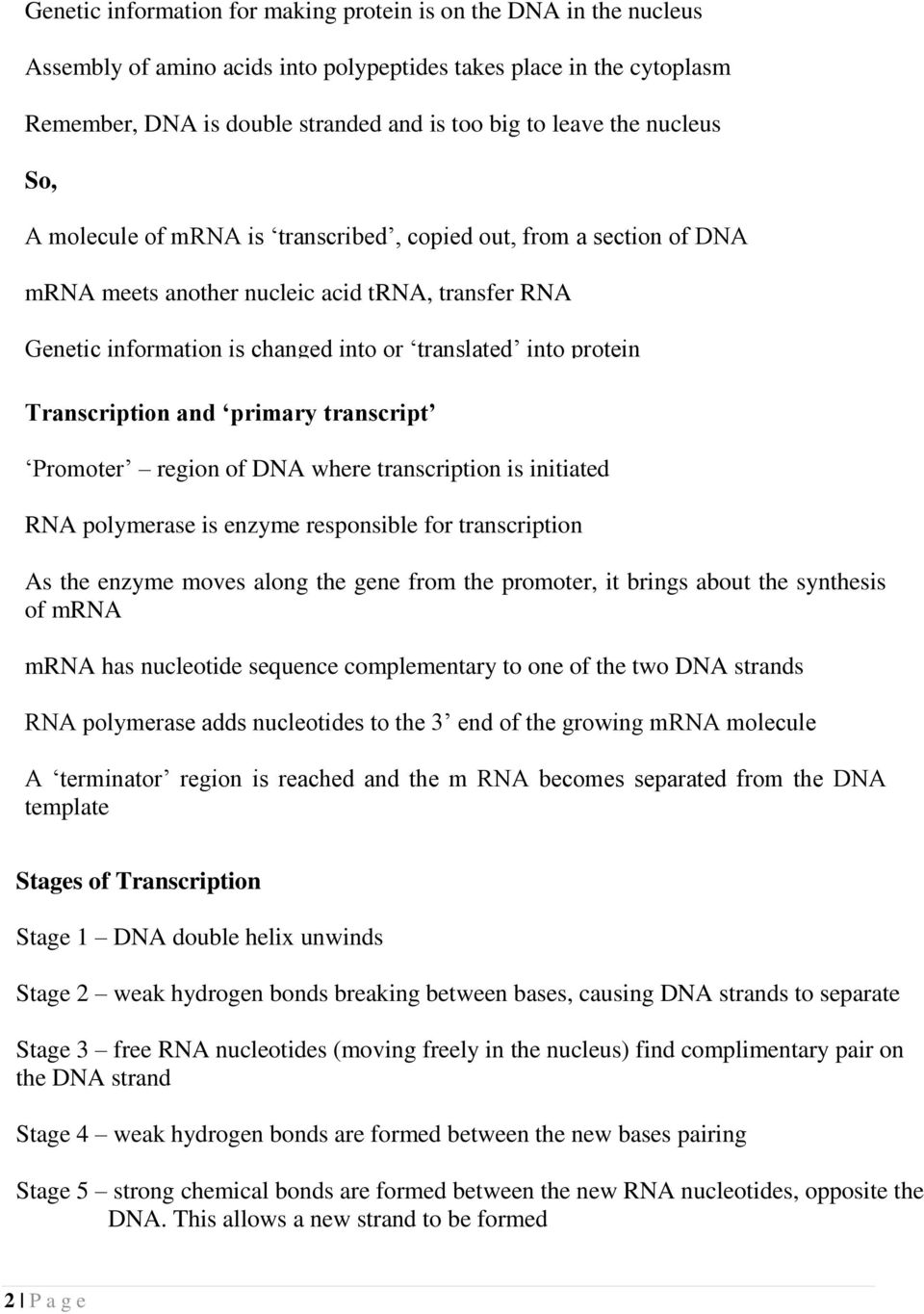 Transcription and primary transcript Promoter region of DNA where transcription is initiated RNA polymerase is enzyme responsible for transcription As the enzyme moves along the gene from the