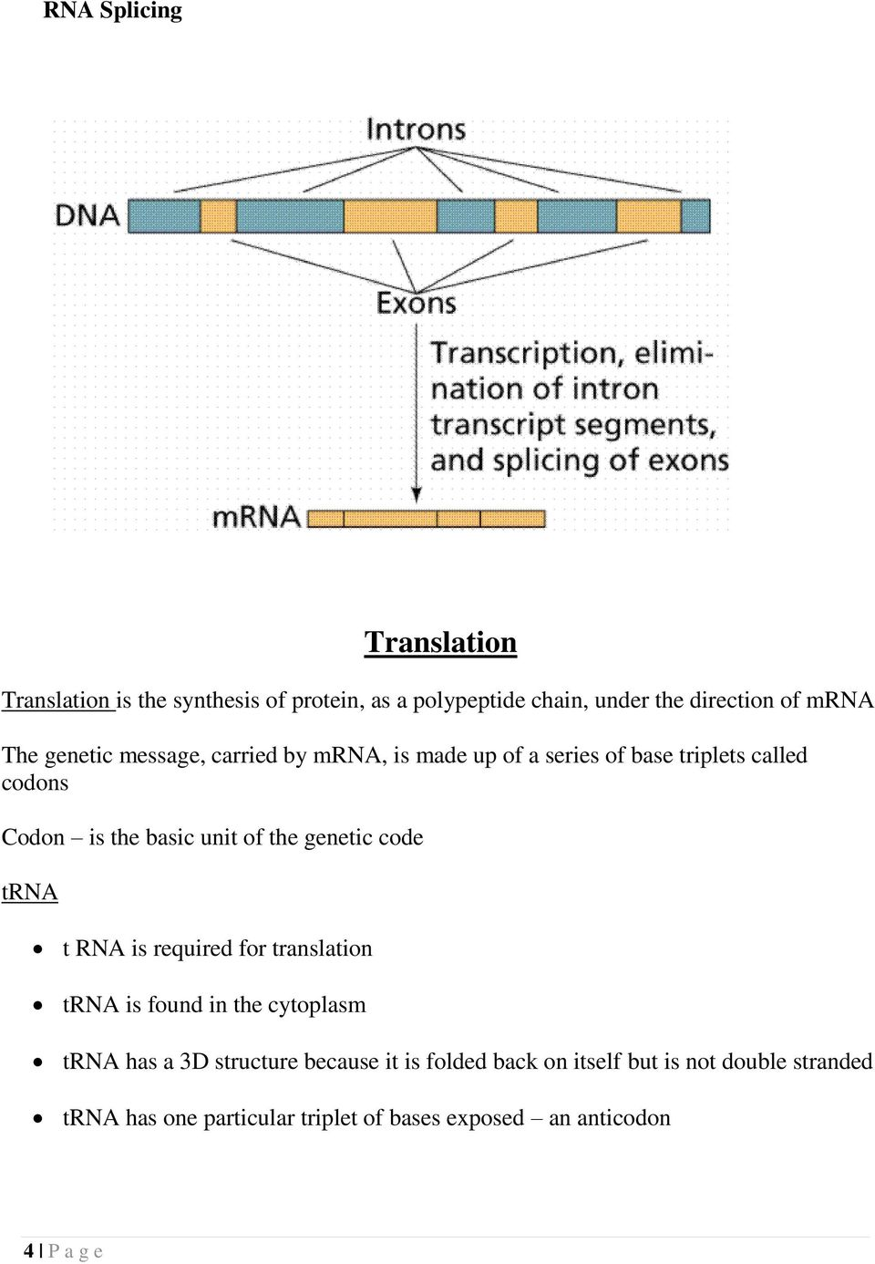 the genetic code trna t RNA is required for translation trna is found in the cytoplasm trna has a 3D structure because