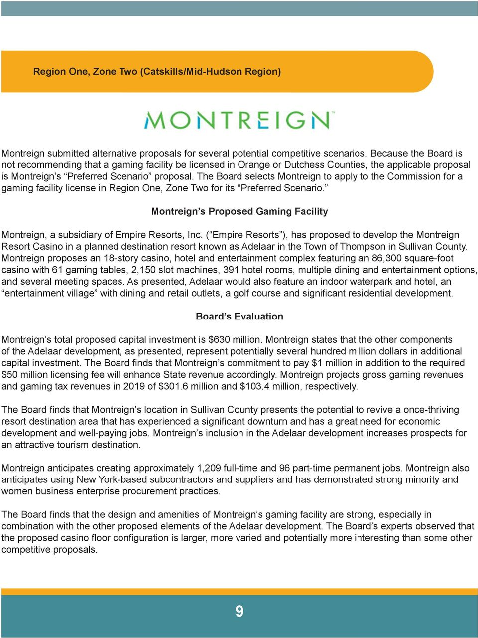 The Board selects Montreign to apply to the Commission for a gaming facility license in Region One, Zone Two for its Preferred Scenario.