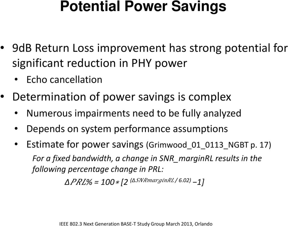 analyzed Depends on system performance assumptions Estimate for power savings (Grimwood_01_0113_NGBT p.