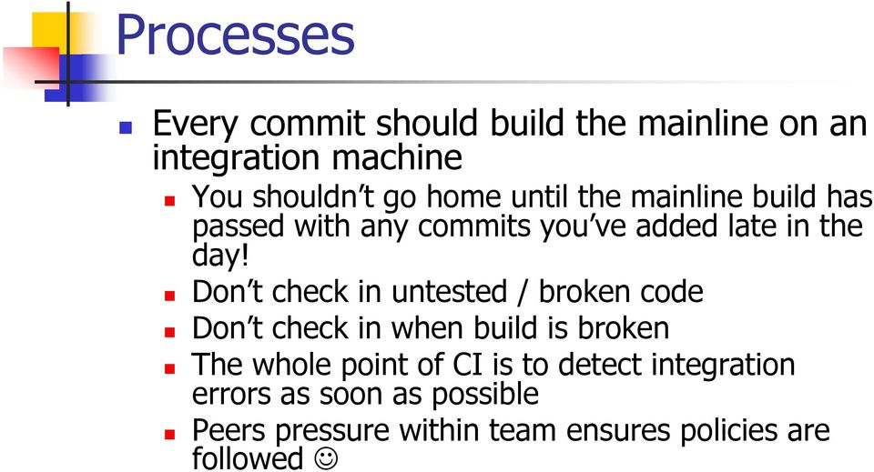 Don t check in untested / broken code Don t check in when build is broken The whole point of CI