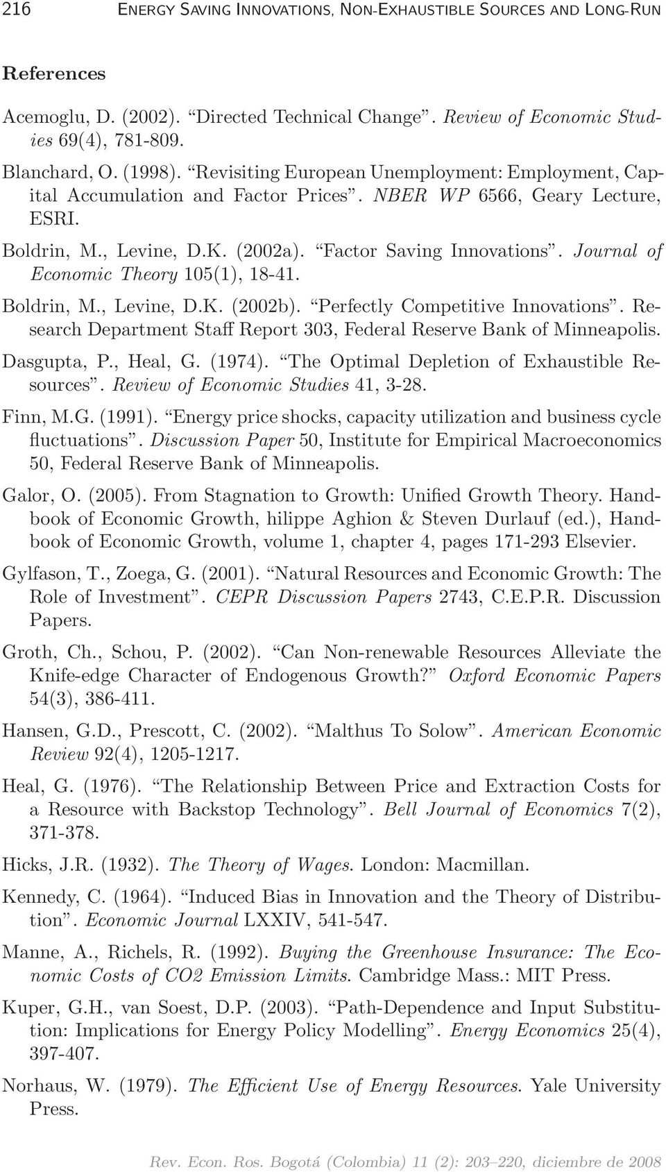 Journal of Economic Theory 1051), 18-41. Boldrin, M., Levine, D.K. 2002b). Perfectly Competitive Innovations. Research Department Staff Report 303, Federal Reserve Bank of Minneapolis. Dasgupta, P.