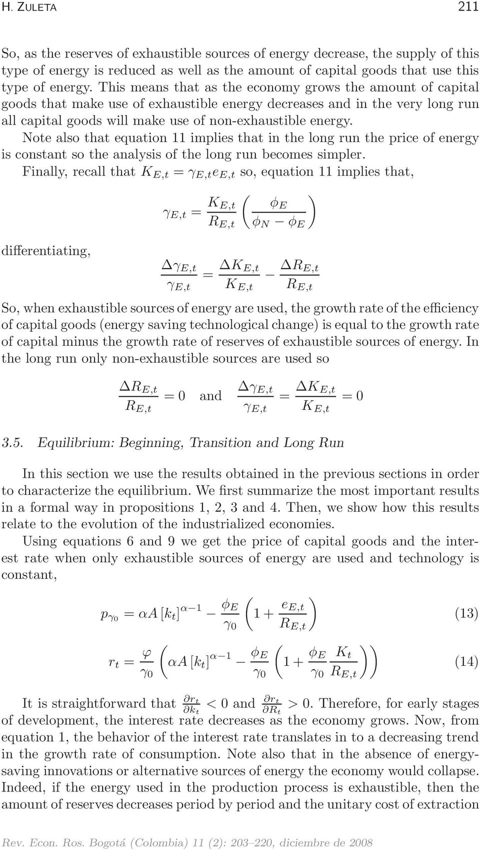 Note also that equation 11 implies that in the long run the price of energy is constant so the analysis of the long run becomes simpler.