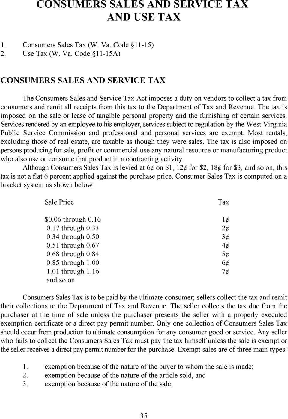 Code 11-15A) CONSUMERS SALES AND SERVICE TAX The Consumers Sales and Service Tax Act imposes a duty on vendors to collect a tax from consumers and remit all receipts from this tax to the Department