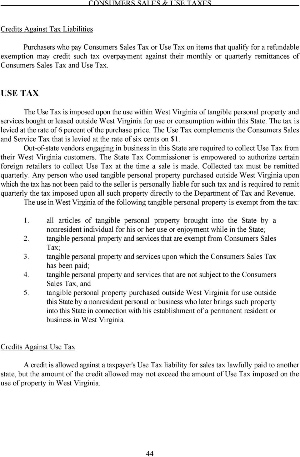 USE TAX The Use Tax is imposed upon the use within West Virginia of tangible personal property and services bought or leased outside West Virginia for use or consumption within this State.