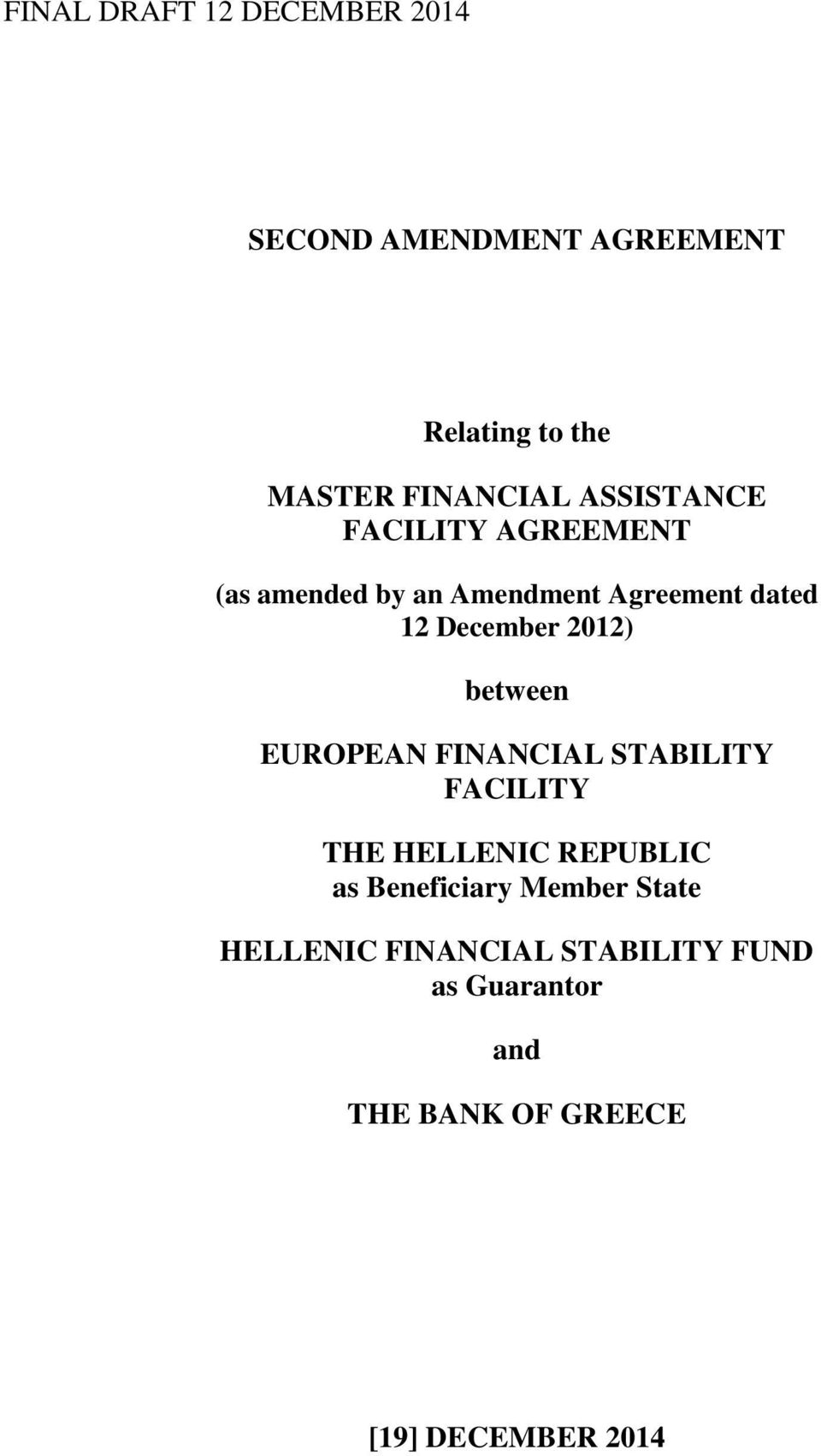 between EUROPEAN FINANCIAL STABILITY FACILITY THE HELLENIC REPUBLIC as Beneficiary Member