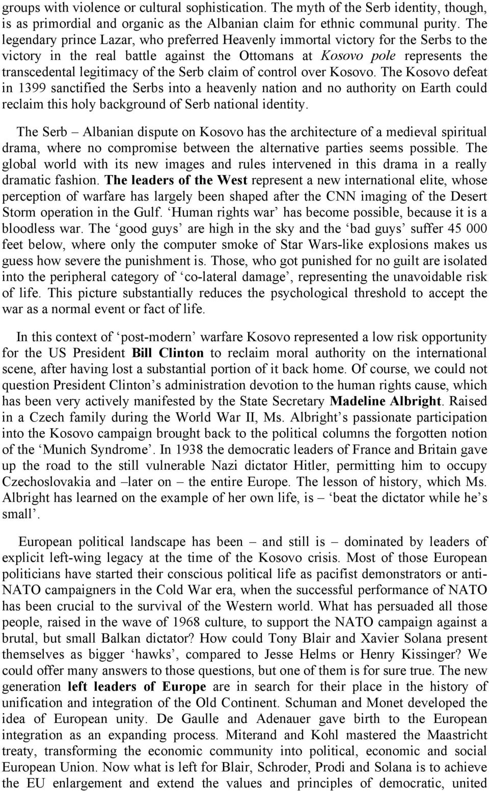 Serb claim of control over Kosovo. The Kosovo defeat in 1399 sanctified the Serbs into a heavenly nation and no authority on Earth could reclaim this holy background of Serb national identity.
