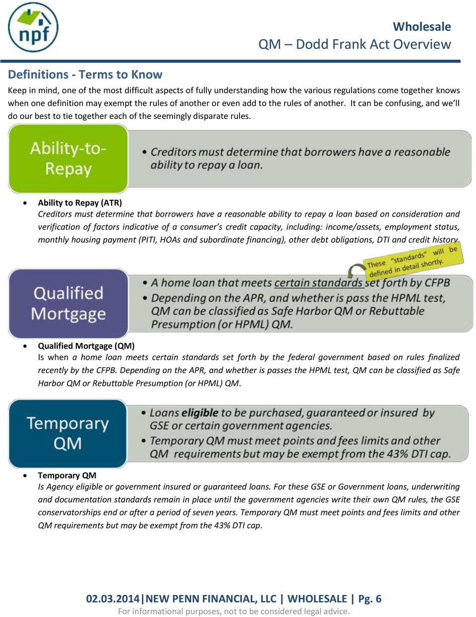 Ability to Repay (ATR) Creditors must determine that borrowers have a reasonable ability to repay a loan based on consideration and verification of factors indicative of a consumer s credit capacity,