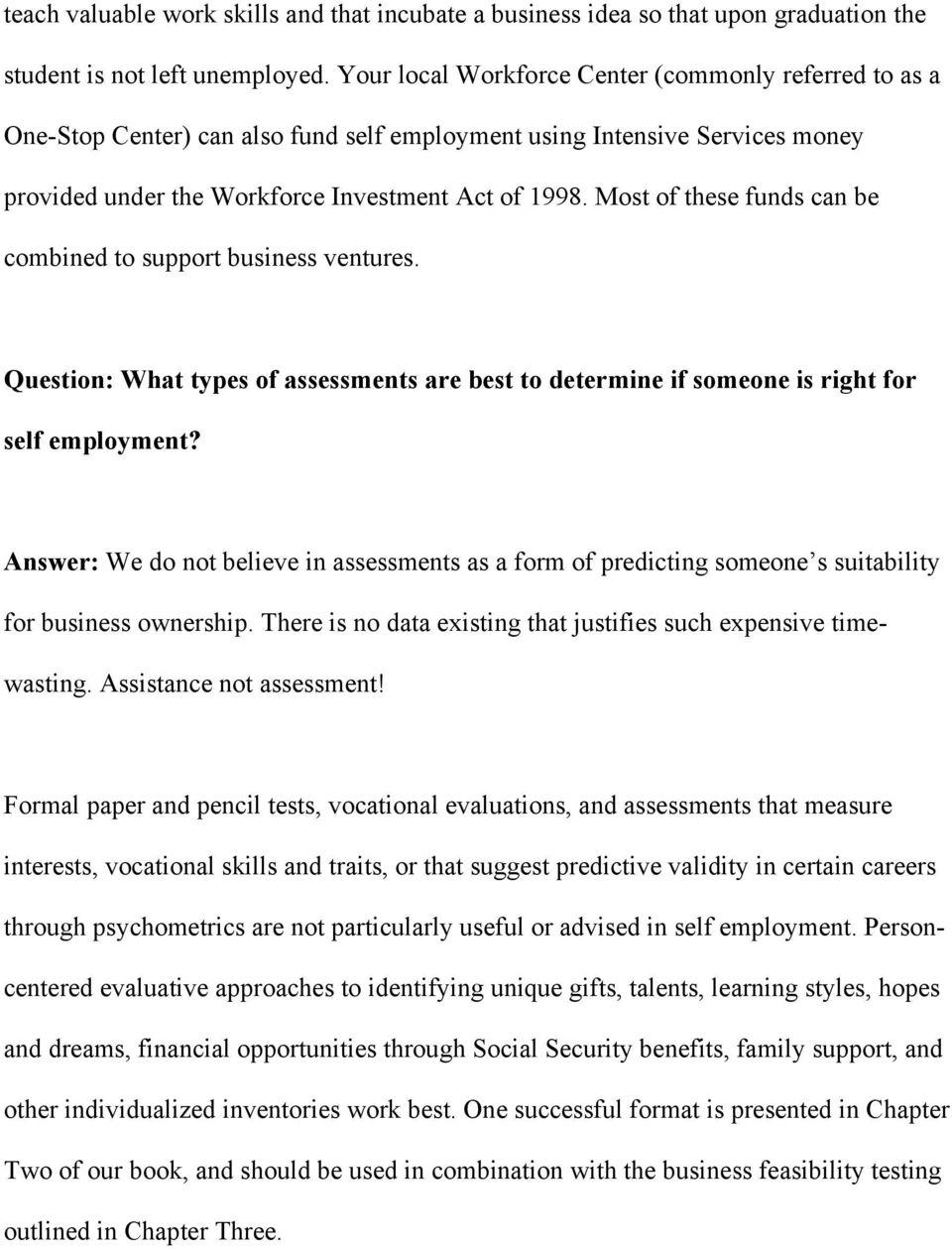 Most of these funds can be combined to support business ventures. Question: What types of assessments are best to determine if someone is right for self employment?