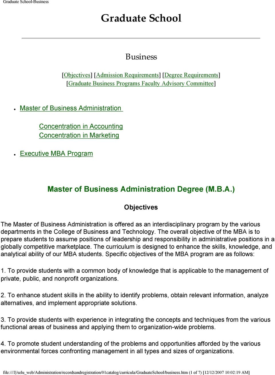 The overall objective of the MBA is to prepare students to assume positions of leadership and responsibility in administrative positions in a globally competitive marketplace.