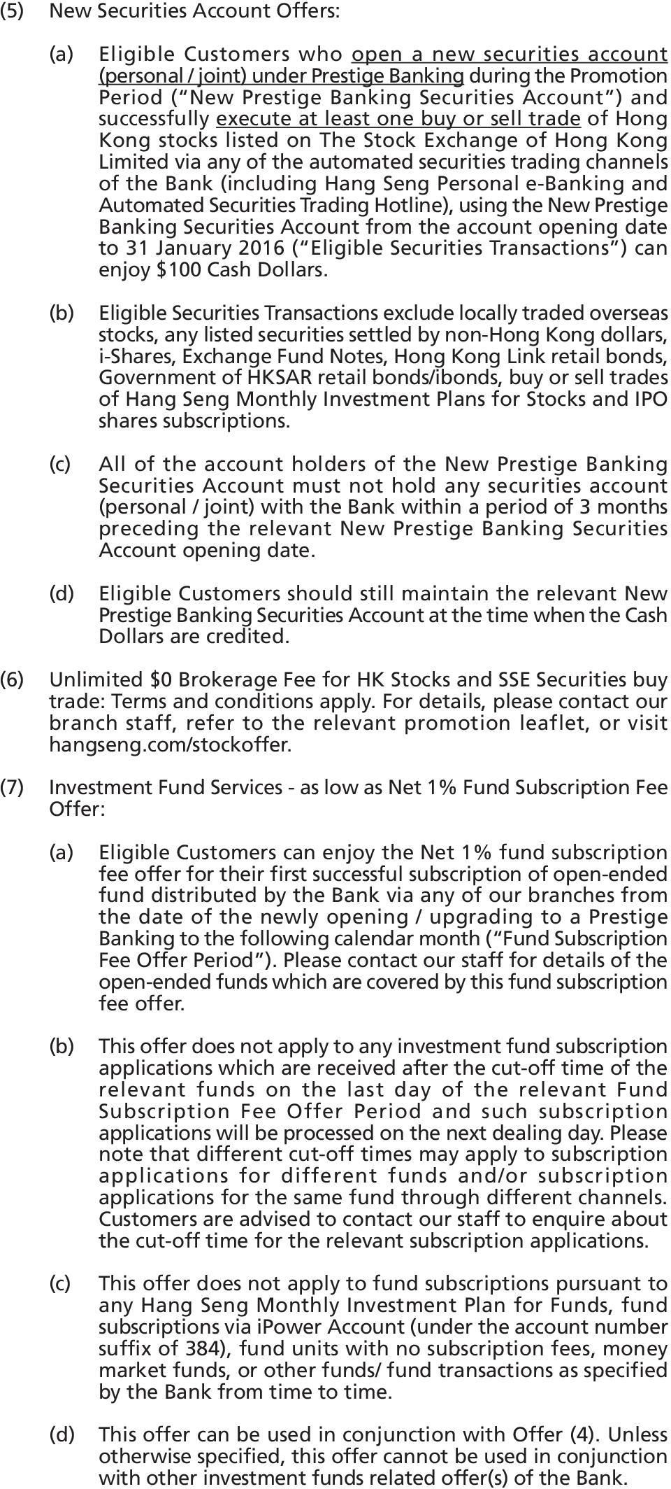 Bank (including Hang Seng Personal e-banking and Automated Securities Trading Hotline), using the New Prestige Banking Securities Account from the account opening date to 31 January 2016 ( Eligible