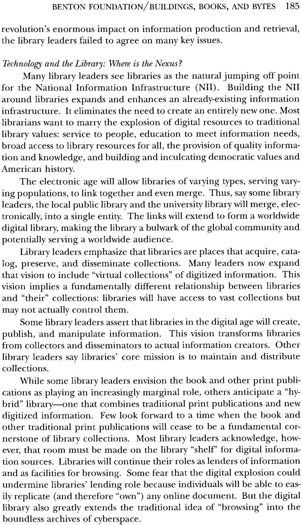 Building the NII around libraries expands and enhances an already-existing information infrastructure. It eliminates the need to create an entirely new one.