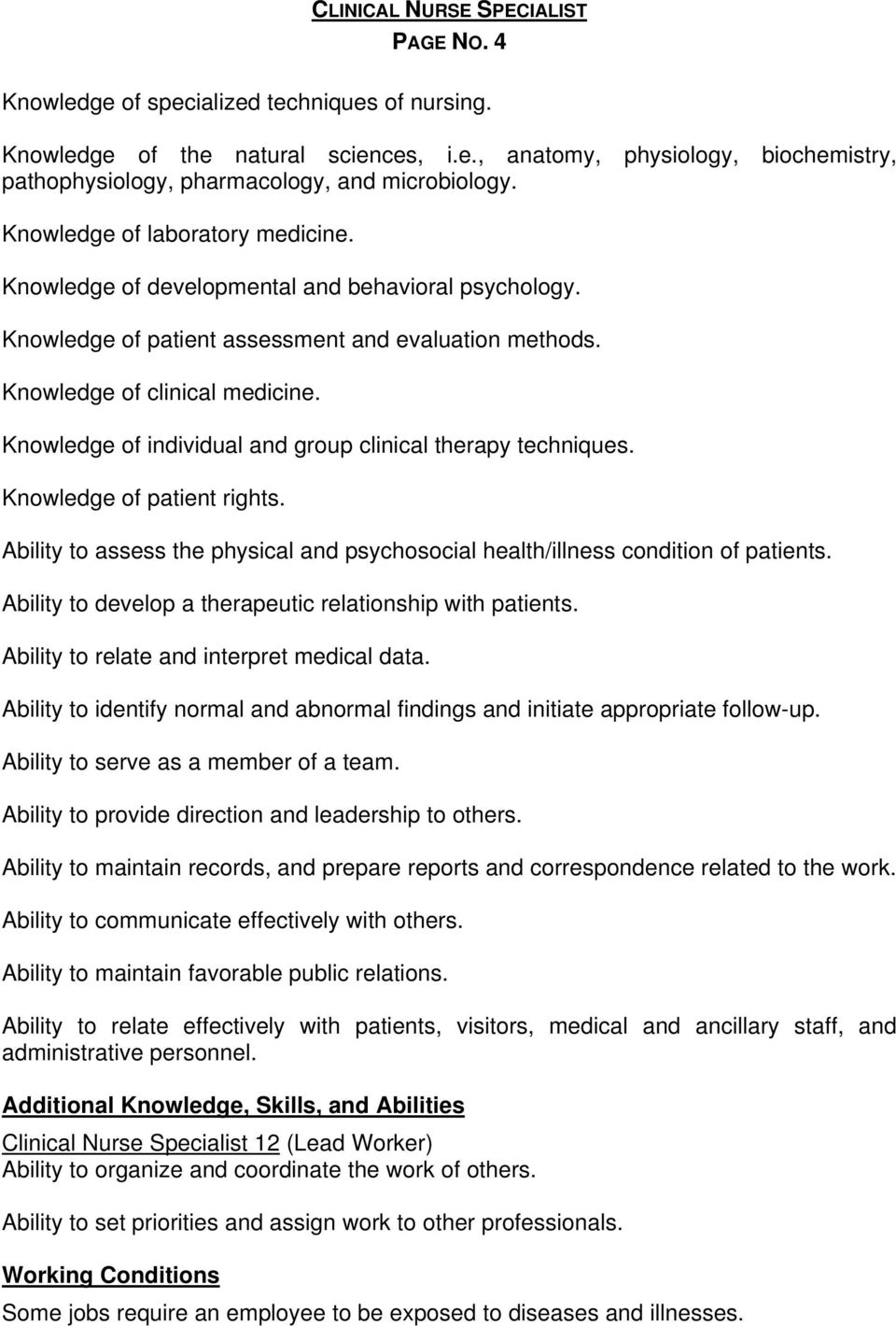 Knowledge of individual and group clinical therapy techniques. Knowledge of patient rights. Ability to assess the physical and psychosocial health/illness condition of patients.