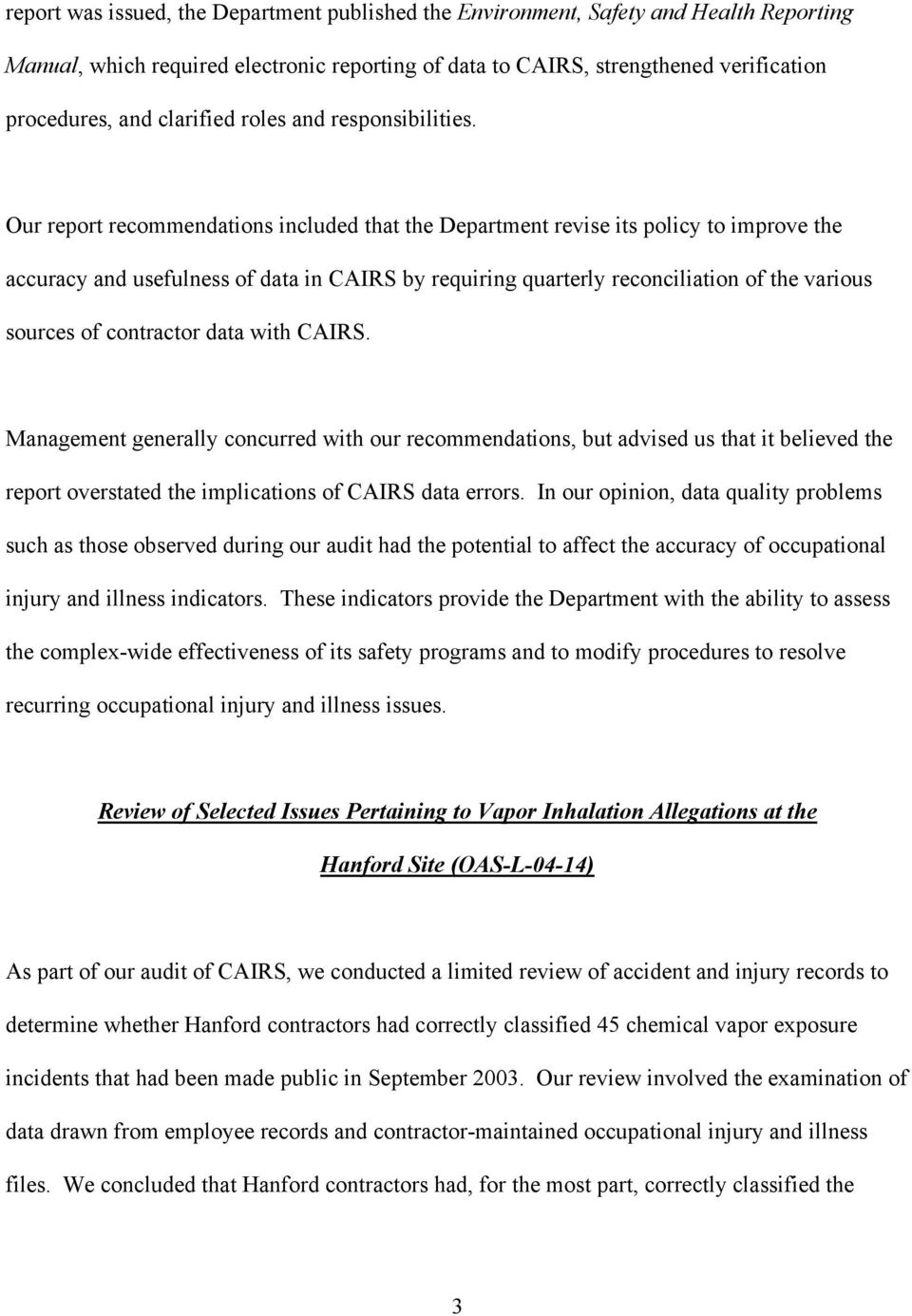 Our report recommendations included that the Department revise its policy to improve the accuracy and usefulness of data in CAIRS by requiring quarterly reconciliation of the various sources of