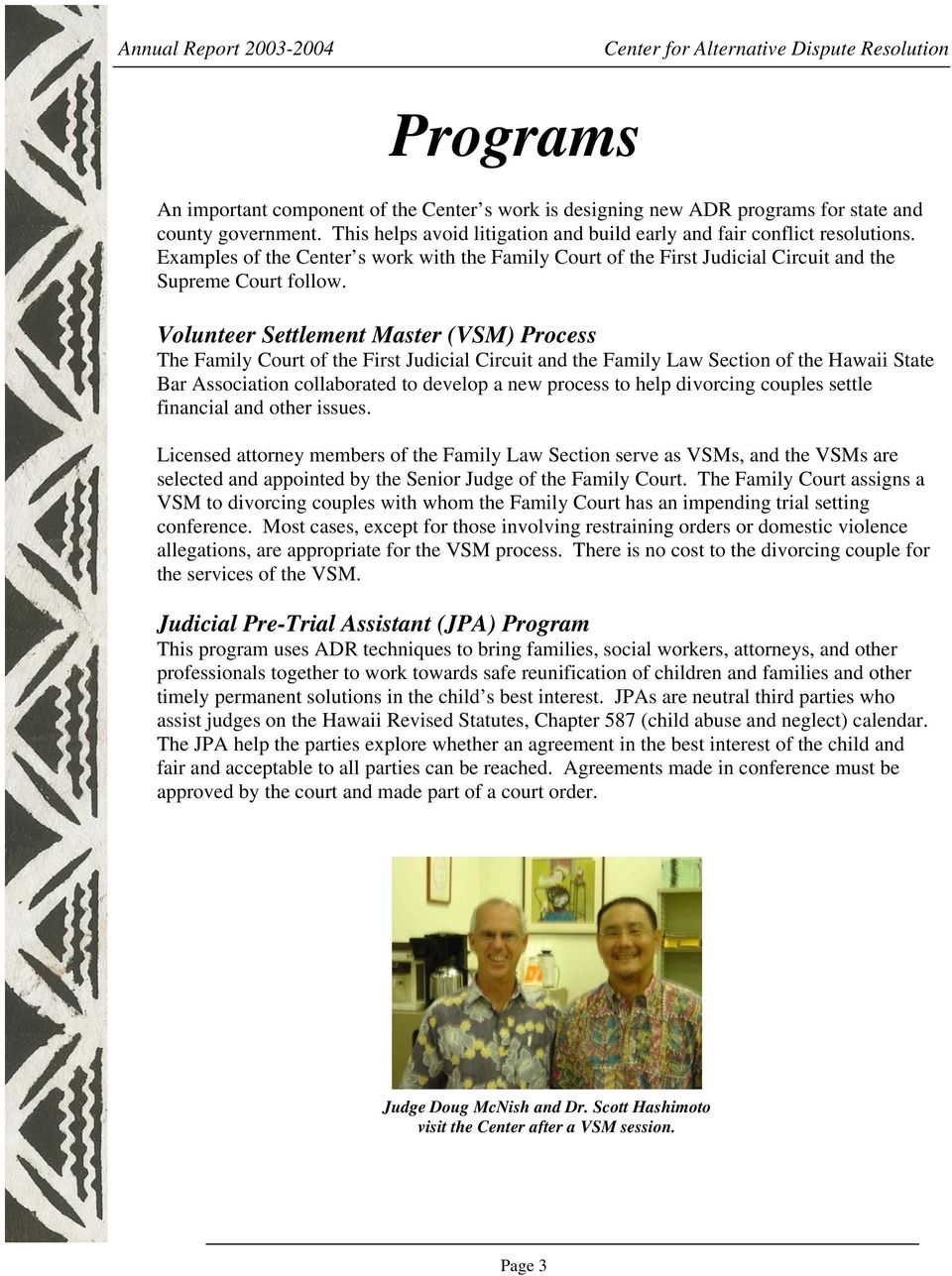 Volunteer Settlement Master (VSM) Process The Family Court of the First Judicial Circuit and the Family Law Section of the Hawaii State Bar Association collaborated to develop a new process to help