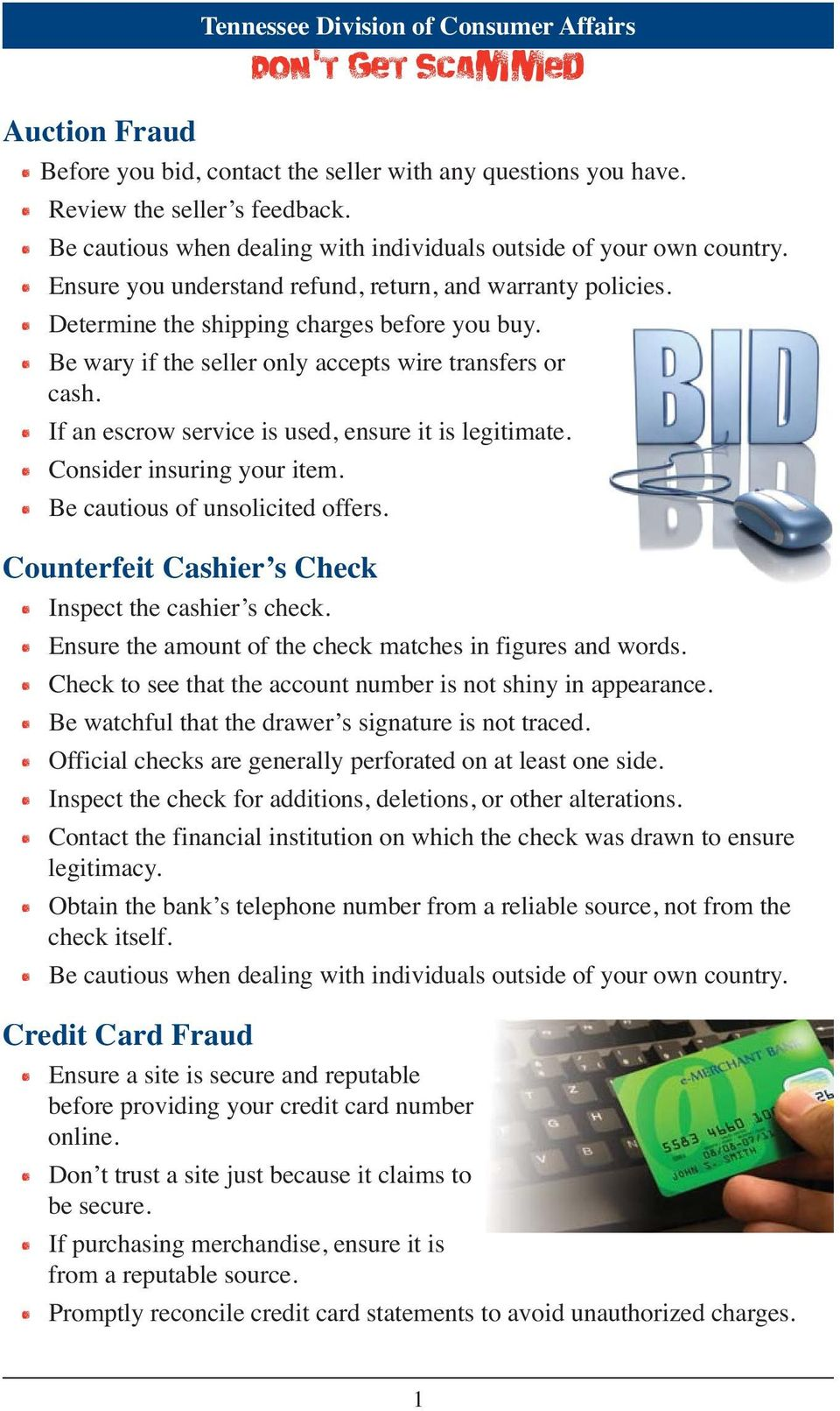 Be cautious of unsolicited offers. Counterfeit Cashier s Check Inspect the cashier s check. Ensure the amount of the check matches in figures and words.