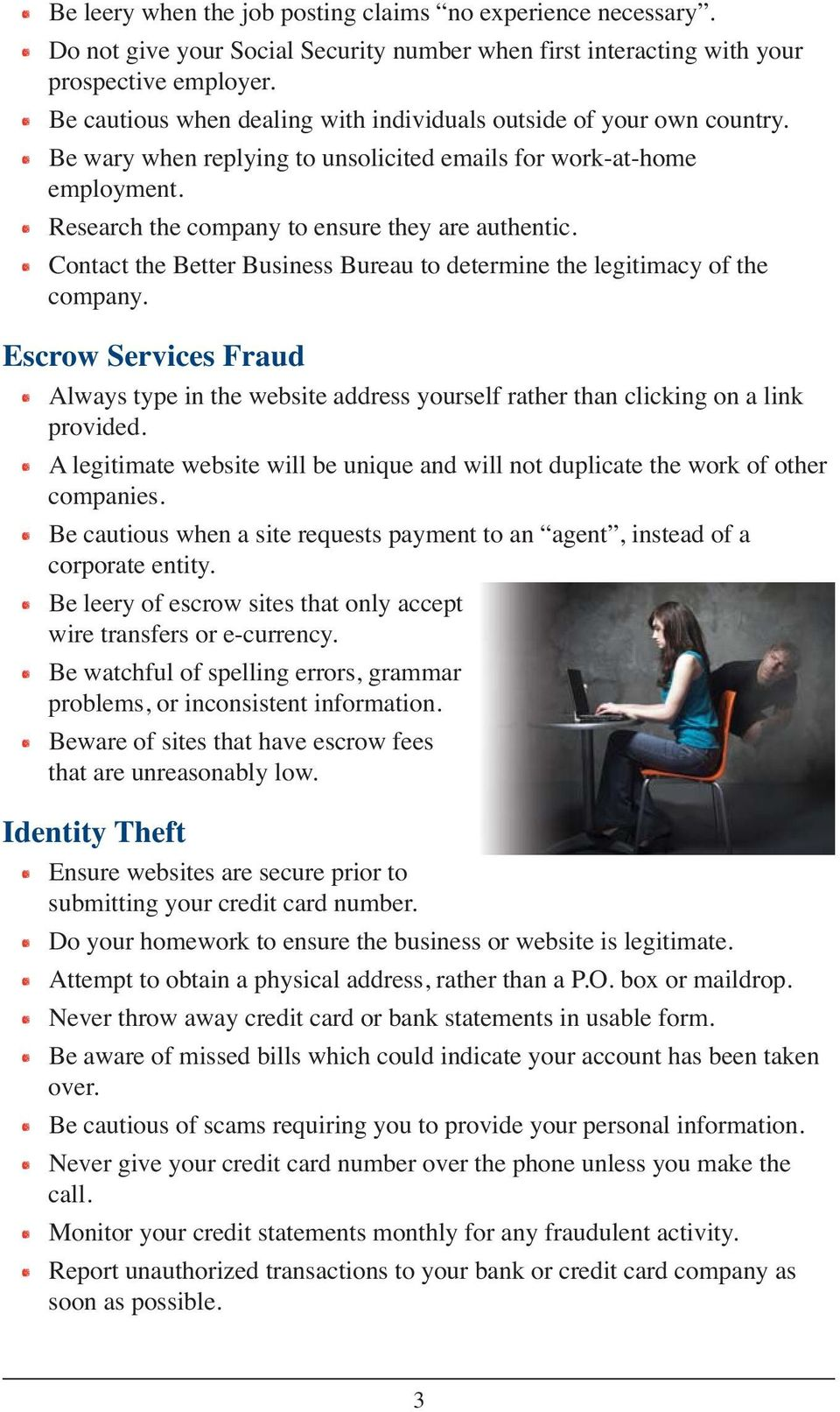 Escrow Services Fraud Always type in the website address yourself rather than clicking on a link provided. A legitimate website will be unique and will not duplicate the work of other companies.